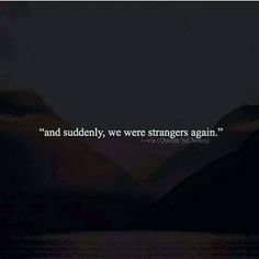 And suddenly we were strangers again.. via (http://ift.tt/2lE9UqC)