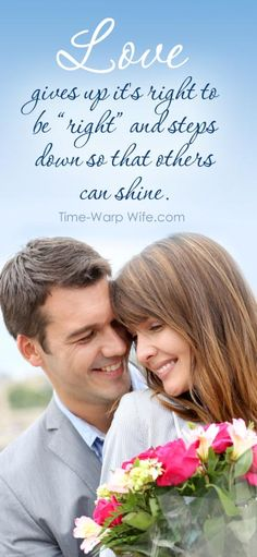 """Love gives up it's right to be """"right"""" and steps down so that others can shine. ~ Time-Warp Wife"""