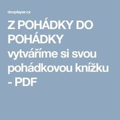 Z POHÁDKY DO POHÁDKY vytváříme si svou pohádkovou knížku - PDF Activities For Kids, Homeschool, Teaching, Education, Pdf, Children, Books, Literatura, Projects