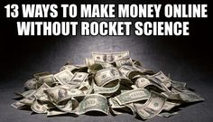 13 Ways to make Money Online without Rocket Science