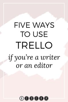 Five ways to use Trello if you're a writer or an editor