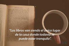 """""""Los libros van siendo el único lugar de la casa donde todavía se puede estar tranquilo"""" Cortázar #CPL"""