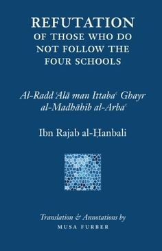Ibn Rajabs Refutation of Those Who Do Not Follow The Four Schools >>> For more information, visit image link.