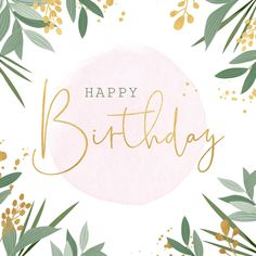 Botanical birthday card with gold accents - Birthday Cards Free Happy Birthday, Happy Birthday Template, Happy Birthday Wishes For A Friend, Happy Birthday Ecard, Happy Birthday Pictures, Happy Birthday Messages, Happy Birthday Greetings, Happy Birthday Quotes For Her, Happy Birthday Beautiful