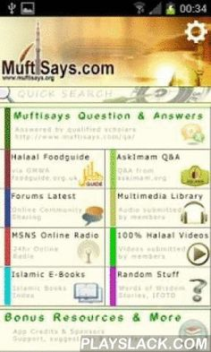 Muftisays  Android App - playslack.com , A very simple app bringing you a live Q&A search from muftisays.com, gmwa Halaal Foodguide and now askimam.org. But that's not all, this app is now packed with so much unique contents making it one of the most useful amongst the Islamic apps on the market. So much contents for such a small app.Qualified scholars answering (Islamic Jurisprudence) queries from the public online in light of Qur'aan, Hadeeth and Ijmaa' in the Hanafi Madhab.Please be kind…