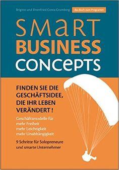 Smart Business Concepts - Finden Sie die Geschäftsidee, die Ihr Leben - Ehrenfried Conta Gromberg, Brigitte - Amazon.de: Bücher