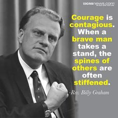 Courage is contagious. Pastor Billy Graham, Billy Graham Family, Billy Graham Quotes, Rev Billy Graham, Quotable Quotes, Faith Quotes, Bible Quotes, Words Quotes, Bible Verses