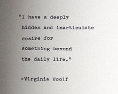 Virginia Woolf, Love her quotes. I feel this way, also. Inspirational quotes for life Poem Quotes, Quotable Quotes, Great Quotes, Words Quotes, Quotes To Live By, Wisdom Quotes, Book Inspirational Quotes, Hidden Love Quotes, End Of Year Quotes