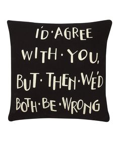 Hahaha! Collins Black & White 'Agree With You' Throw Pillow