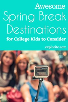 7 Awesome Spring Break Destinations for College Kids to Consider