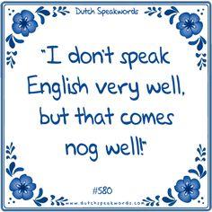 Ik spreek nog niet zo goed Engels, maar dat komt nog wel.