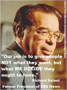 "quote by a former president of CBS News media bias obama democrats. THE MEDIA reports only what THEY DECIDE you can know. They don't report on stories that could make the viewer question the Government or the Democratic Party and its laws. Have you heard about the Abortion Dr.who is charged w/7  counts of murder after LIVE BABIES that survived the abortion? Laughing to his nurse,'This one is so big it could walk our of here."" The Media,DNC & Obama decided you didn't need to hear about that."