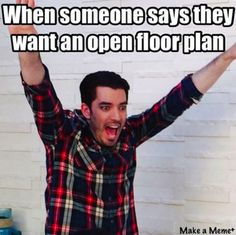 On client wish lists:   14 Property Brothers Memes That Are Just Really Freaking Funny