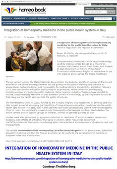 INTEGRATION OF HOMEOPATHY MEDICINE IN THE PUBLIC HEALTH SYSTEM IN ITALY http://www.homeobook.com/integration-of-homeopathy-medicine-in-the-public-health-system-in-italy/