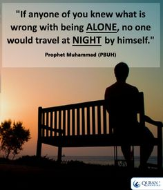 """If anyone of you knew what is wrong with being #alone, no one would travel at #night by himself."" - Prophet Muhammad (PBUH)"