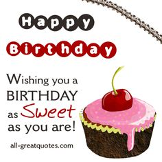 Happy Birthday Wishing you a BIRTHDAY as Sweet as you are.