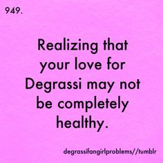 degrassi fangirl problems | Tumblr  HAHAH way too true.. I'm watching it now. And watch it daily <3