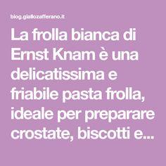 La frolla bianca di Ernst Knam è una delicatissima e friabile pasta frolla, ideale per preparare crostate, biscotti e tartellette.