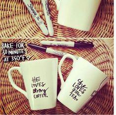 DIY: get your mug and sharpie then bake mug for 30 mins at 350 degrees.