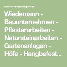 Wiedemann - Bauunternehmen - Pflasterarbeiten - Natursteinarbeiten - Gartenanlagen - Höfe - Hangbefestigungen - Stützmauern - Terrassen - Wege