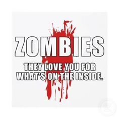 Why Zombies Love You