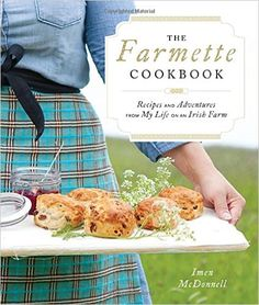 The Farmette Cookbook: Recipes and Adventures from My Life on an Irish Farm: Imen McDonnell: 9781611802047: Amazon.com: Books