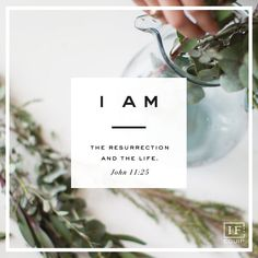 """""""I Am the Resurrection and the Life"""" - John The Great I Am, God Is Good, Jesus Quotes, Bible Quotes, Faith Scripture, Seeking God, Verses, Scriptures, Lord And Savior"""