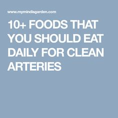 10+ FOODS THAT YOU SHOULD EAT DAILY FOR CLEAN ARTERIES Clean Arteries, Clogged Arteries, Carotid Artery, Heart Health, Diabetes, Cleaning, Foods, Eat, Food Food