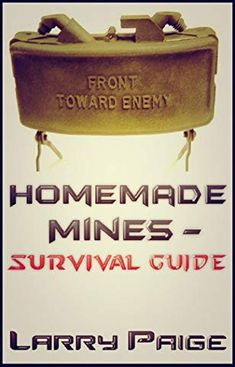 Homemade Mines - Survival Guide by Larry Paige Survival Weapons, Apocalypse Survival, Survival Tools, Survival Prepping, Emergency Preparedness, Survival Stuff, Homestead Survival, Wilderness Survival, Camping Survival