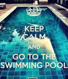 KEEP CALM AND GO TO THE SWIMMING POOL - KEEP CALM AND CARRY ON Image .