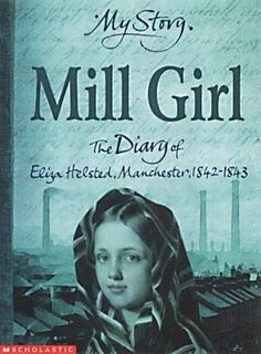 Mill Girl: the diary of Eliza Helsted, Manchester, 1842-1843 by Sue Reid (2002)