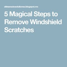 5 Magical Steps to Remove Windshield Scratches