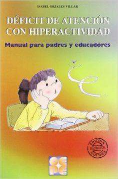 Déficit de atención con hiperactividad : Manual para padres y educadores / Isabel Orjales Villar (2014)