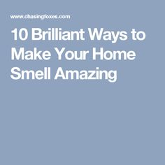 10 Brilliant Ways to Make Your Home Smell Amazing