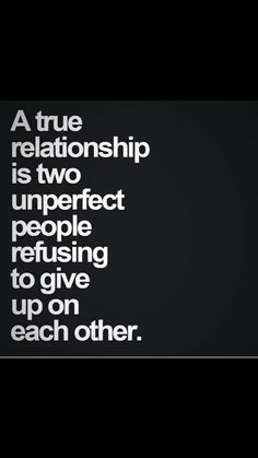"Love Quotes To Remind You To Stay Together — Even When Times Get Really, Really Tough ""A true relationship is two unperfect people refusing to give up on each other.""""A true relationship is two unperfect people refusing to give up on each other. Life Quotes Love, Love Quotes For Her, Inspirational Quotes About Love, Best Love Quotes, Crush Quotes, Quotes For Him, Be Yourself Quotes, Favorite Quotes, Couple Quotes"