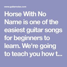 Horse With No Name is one of the easiest guitar songs for beginners to learn. We're going to teach you how to play it while throwing in some music theory.