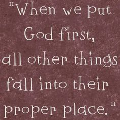 """""""When we put God first, all other things fall into their proper place."""" Put God First ! Faith Quotes, Bible Quotes, Bible Verses, Me Quotes, Quotable Quotes, Godly Quotes, Prayer Scriptures, Sunday Quotes, Famous Quotes"""
