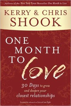 """One Month to Love: Thirty Days to Grow and Deepen Your Closest Relationships"" by Kerry & Chris Shook"