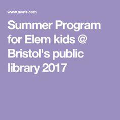Summer Program for Elem kids @ Bristol's public library 2017