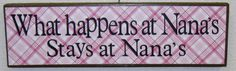 "We all know ""What happens at Nana's stays at Nana's"" 4"" x 12"" , $22.00"