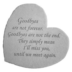 Goodbyes Are Not Forever Goodbyes are not the end They simply mean I ll miss you until we meet again Great thoughts memorial hearts made from cast In Loving Memory Quotes, Goodbyes Are Not Forever, Monday Morning Quotes, Grieving Quotes, Silence Quotes, Miss You Mom, Forever Quotes, Memorial Stones, Heart Broken