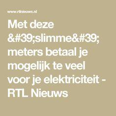 Met deze 'slimme' meters betaal je mogelijk te veel voor je elektriciteit - RTL Nieuws