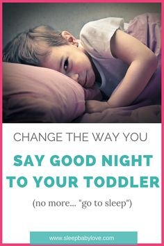 Change The Way You Say Goodnight To Your Toddler. Make Sure That You Don't Yell Or Scream. This Method And Way Of Saying Goodnight Will Make A Lot More Sense To Your Toddler.