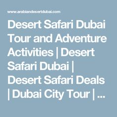Desert Safari Dubai Tour and Adventure Activities | Desert Safari Dubai | Desert Safari Deals | Dubai City Tour | Desert Safari