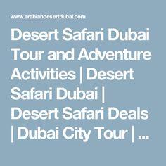 Desert Safari Dubai Tour and Adventure Activities | Desert Safari Dubai | Desert Safari Deals | Dubai City Tour | Desert Safari
