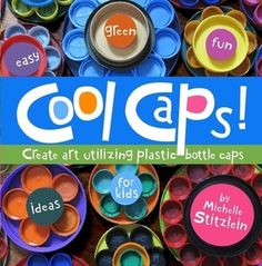 Cool Caps - Craft How-To Book for recycled art projects using plastic bottle caps Plastic Bottle Caps, Bottle Cap Art, Bottle Top, Bottle Cap Projects, Bottle Cap Crafts, Recycled Art Projects, Recycled Crafts, Tapas, Art For Kids