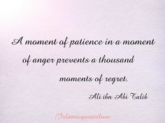A moment of patience in a moment of anger prevents a thousand moments of regret Religious Quotes, Islamic Quotes, Patience, Ali Bin Abi Thalib, Anger Quotes, Famous Author Quotes, Imam Ali Quotes, Islamic Pictures, Regrets