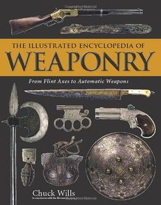 The Illustrated Encyclopedia of Weaponry: From Flint Axes to Automatic Weapons by Chuck Willis, When did hunting weapons begin to be used against humans instead of animals? What is the difference between the Plains Indian War Club and the Fijian War Club? What weapon is common to peoples in every part of the world? The Illustrated Encyclopedia of Weaponry is a comprehensive guide to arms and armaments throughout history.