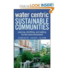 Price: $135.00 - Water Centric Sustainable Communities: Planning, Retrofitting and Building the Next Urban Environment - TO ORDER, CLICK THE PHOTO