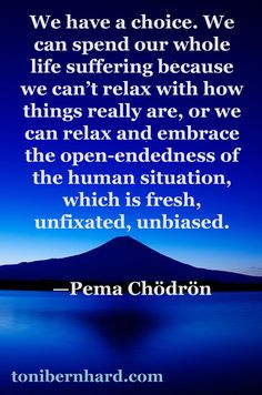 """#inspiration http://www.positivewordsthatstartwith.com/ ~Pema Chodron: """"…because we can't relax with how things really are, or we can relax and embrace the open-endedness of the human situation, which is fresh, unfixated, unbiased."""" #qoutes"""